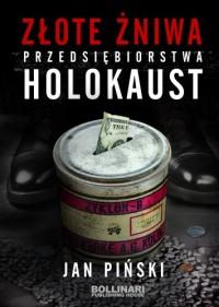 Złote żniwa Przedsiębiorstwa Holokaust (J.Piński)