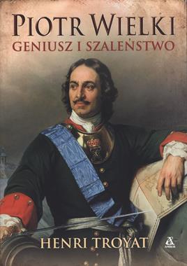 Piotr Wielki Geniusz i szaleństwo (H.Troyat)
