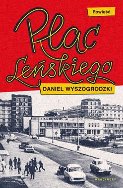 Plac Leńskiego powieść (D.Wyszogrodzki)
