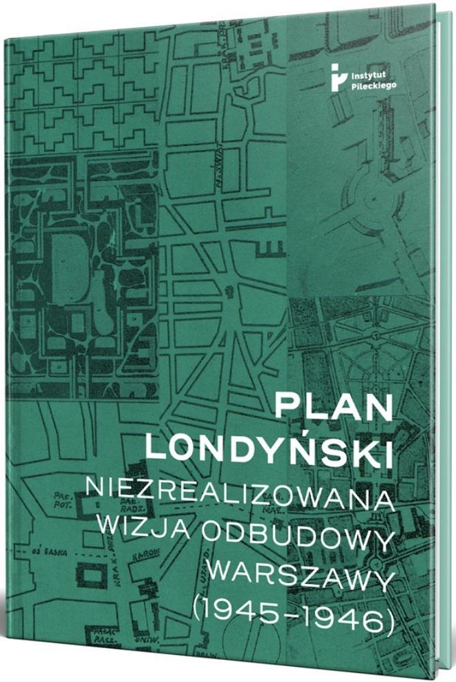 Plan Londyński Niezrealizowana wizja odbudowy Warszawy 1945-46 (opr.M.Getka-Kenig)