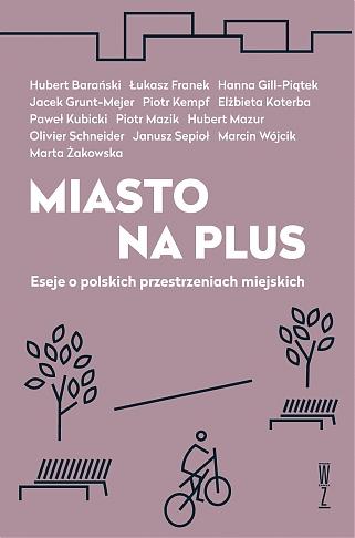 Miasto na plus Eseje o polskich przestrzeniach miejskich (red.H.Mazur)