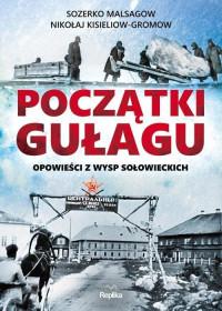 Początki Gułagu Opowieści z Wysp Sołowieckich (S.Malsagow N.Kisieliow-Gromow)
