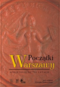 Początki Warszawy Spojrzenie po 700 latach (red. H.Rutkowski)