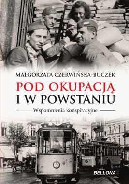 Pod okupacją i w powstaniu Wspomnienia konspiracyjne (M.Czerwińska-Buczek)