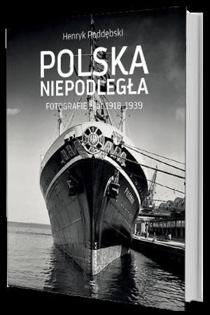 Polska Niepodległa Fotografie z lat 1918-1939 (H.Poddębski)
