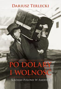 Po dolary i wolność Śladami Polonii w Ameryce (D.Terlecki)