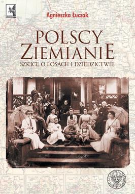 Polscy ziemianie Szkice o losach i dziedzictwie (A.Łuczak)