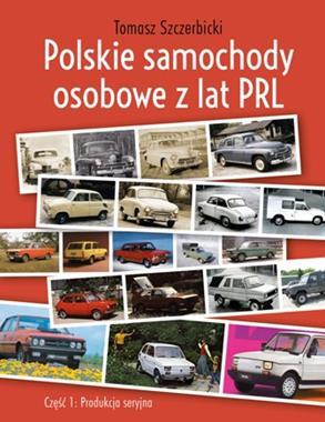 Polskie samochody osobowe z lat PRL Produkcja seryjna (T.Szczerbicki)