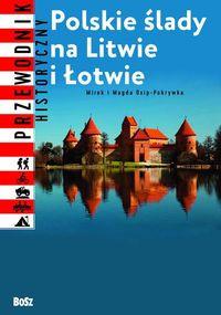 Polskie ślady na Litwie i Łotwie Przewodnik historyczny (M. i M.Pokrywka)