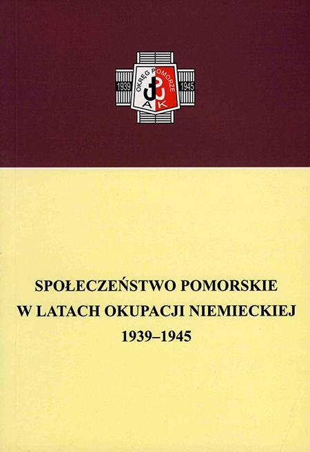 Społeczeństwo pomorskie w latach okupacji niemieckiej 1939-1945 (opr.zbiorowe)