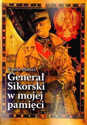 Generał Sikorski w mojej pamięci (K.Popiel)