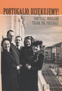 Portugalio, dziękujemy ! Polscy uchodźcy  cywilni i wojskowi (J.St.Ciechanowski)