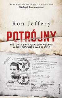 Potrójny Historia brytyjskiego agenta w okupowanej Warszawie (R.Jeffery)