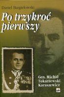 Po trzykroć pierwszy T.1 Gen. Michał Tokarzewski-Karaszewicz (D.bargiełowski)