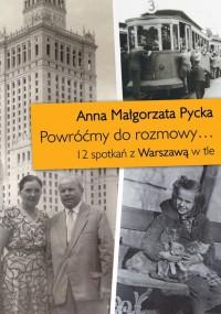 Powróćmy do rozmowy 12 spotkań z Warszawą w tle (A.M.Pycka)