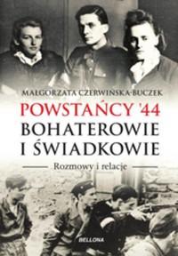 Powstańcy 44 Bohaterowie i świadkowie (M.Czerwińska-Buczek)