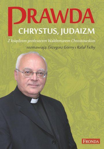 Prawda Chrystus Judaizm (W.Chrostowski G.Górny R.Tichy)