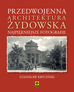 Przedwojenna architektura żydowska Najpiękniejsze Fotografie (St.Kryciński)