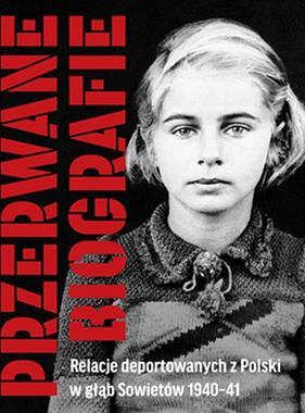 Przerwane biografie Relacje deportowanych z Polski w głąb Sowietów 1940-41 (opr.E.Kołodziejska-Fuentes)