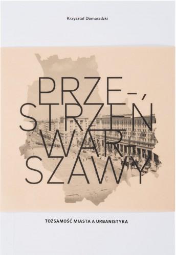 Przestrzeń Warszawy Tożsamość miasta a urbanistyka (K.Domaradzki)