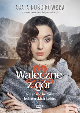 Waleczne z gór Nieznane historie bohaterskich kobiet (A.Puścikowska)