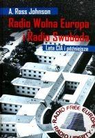 Radio Wolna Europa i Radio Swoboda Lata CIA i późniejsze (A.Ross Johnson)