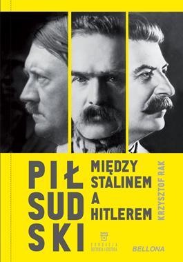 Piłsudski Między Stalinem a Hitlerem (K.Rak)