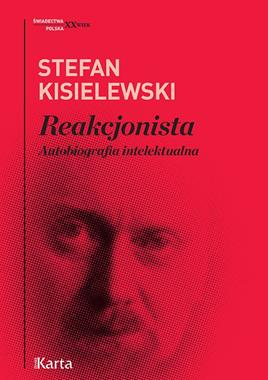 Reakcjonista Autobiografia intelektualna (S.Kisielewski)