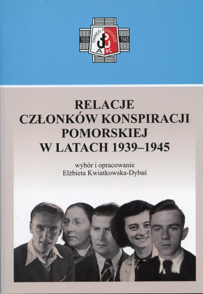 Relacje członków Konspiracji Pomorskiej w latach 1939-1945 (opr. E.Kwiatkowska-Dybaś)