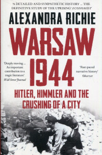 Warsaw 1944 Hitler, Himmler and The Crushing of a City (Al.Richie)