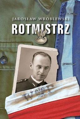 Rotmistrz Ilustrowana biografia Witolda Pileckiego (J.Wróblewski)