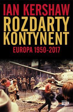 Rozdarty kontynent Europa 1950-2017 (I.Kershaw)