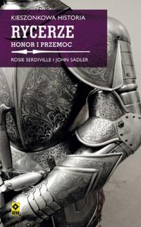 Rycerze Honor i przemoc Kieszonkowa Historia (R.Serdiville J.Sadler)