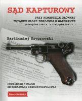 Sąd Kapturowy przy Komendzie Głównej ZWZ (sierpień 1940 - listopad 1941)(B.Szyprowski)