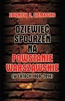 Dziewięć spojrzeń na Powstanie Warszawskie (w latach 1969-2014)(Z.S.Siemaszko)