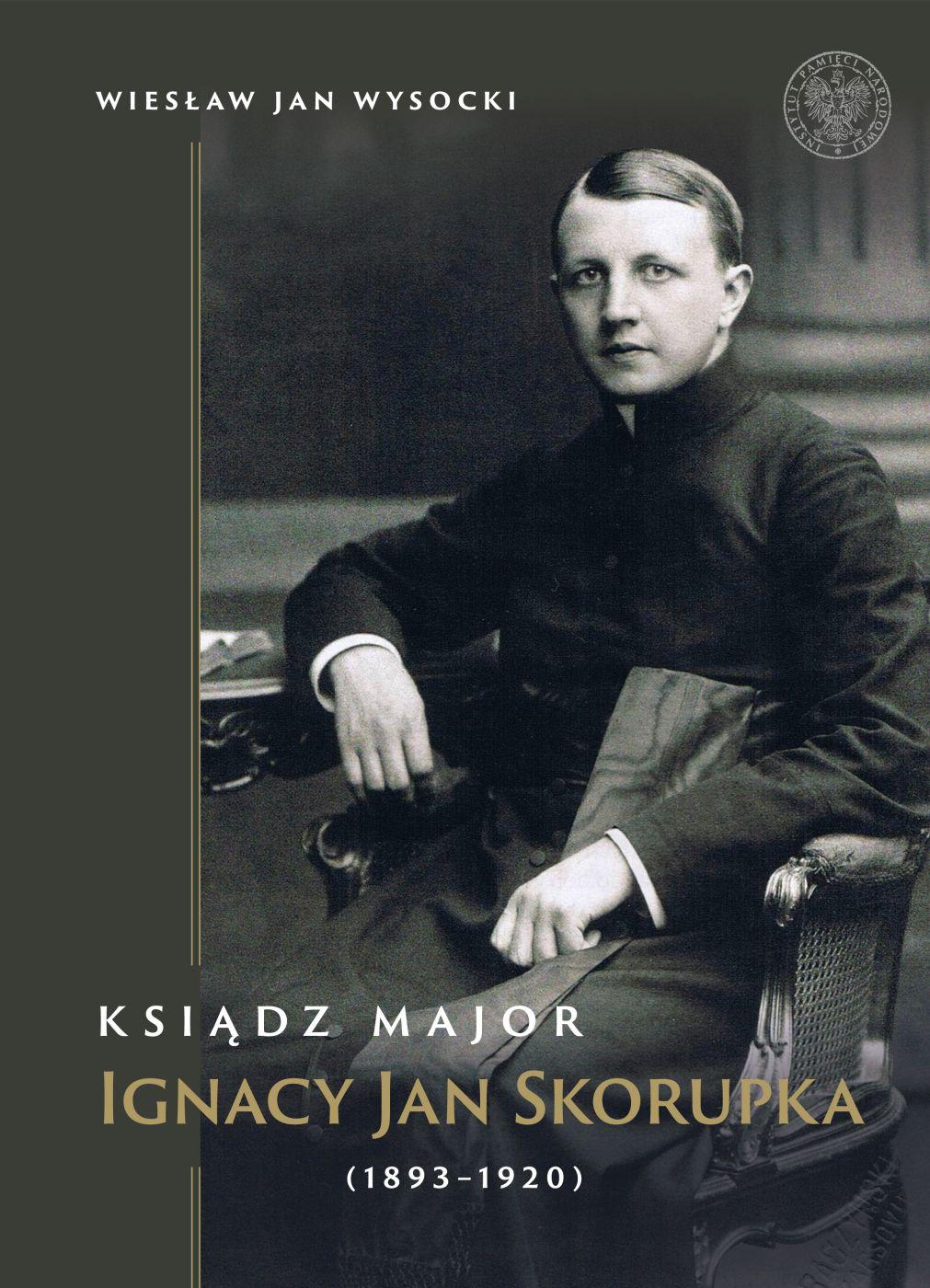 Ksiądz major Ignacy Jan Skorupka (1893-1920)(W.J.Wysocki)