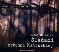 Śladami zbrodni katyńskiej CD mp3 (R.Michalski)