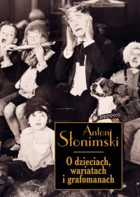 O dzieciach, wariatach i grafomanach (A.Słonimski)