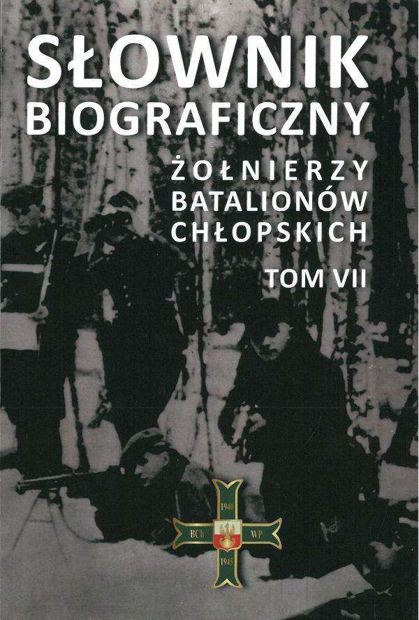 Słownik biograficzny żołnierzy Batalionów Chłopskich T.7 (red.M.Wojtas)