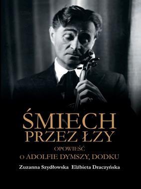 Śmiech przez łzy Opowieść o Adolfie Dymszy Dodku (Z.Szydłowska E.Draczyńska)