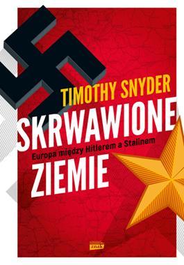 Skrwawione ziemie Europa między Hitlerem a Stalinem (T.Snyder)