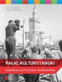 Spacerownik Pałac Kultury i Nauki Socrealistyczna Warszawa (J.S.Majewski T.Urzykowski)