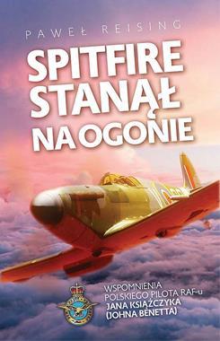 Spitfire stanął na ogonie Wspomnienia polskiego pilota Jana Książczyka (P.Reising)