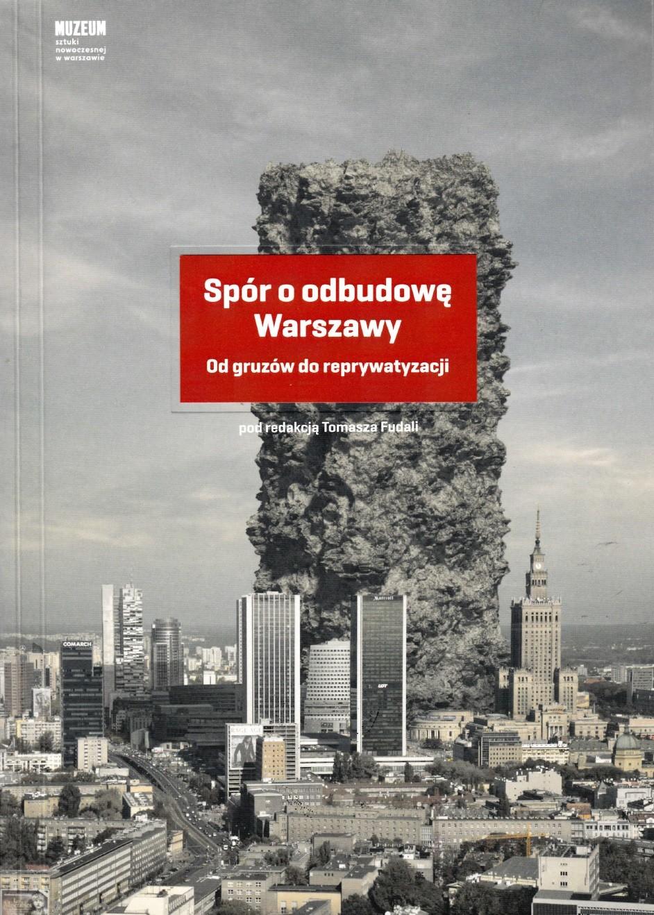Spór o odbudowę Warszawy Od gruzów do reprywatyzacji (red. T.Fudala)
