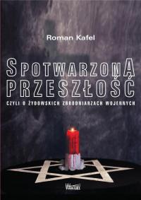 Spotwarzona przeszłość czyli o żydowskich zbrodniarzach wojennych (R.Kafel)