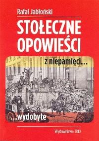 Stołeczne opowieści z niepamięci wydobyte (R.Jabłoński)