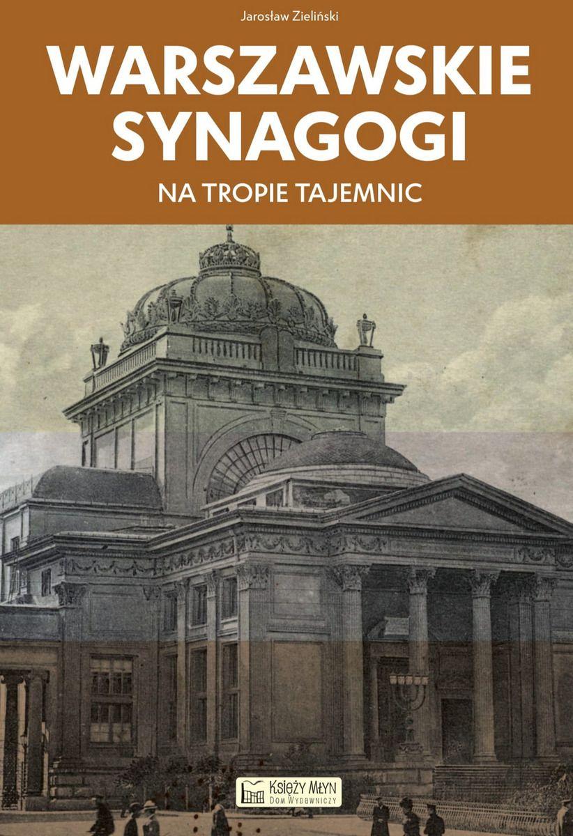 Warszawskie synagogi Na tropie tajemnic (J.Zieliński)
