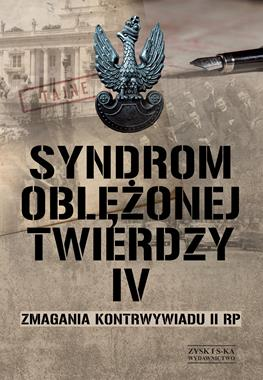 Syndrom oblężonej twierdzy IV Zmagania kontrwywiadu II RP (red.A.Przyborowska)