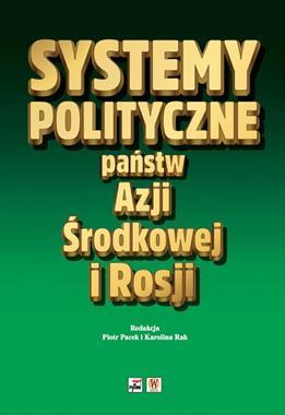 Systemy polityczne państw Azji Środkowej i Rosji (red. P.Pacek K.Rak)