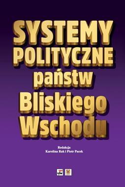 Systemy polityczne państw Bliskiego Wschodu (red. K.Rak P.Pacek)